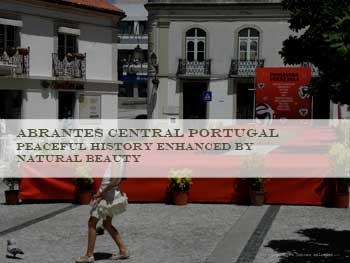 Abrantes Central portugal Peaceful history enhanced by natural beauty