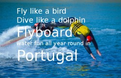 Flyboard Portugal, the coolest, most energetic and newest way to Go Discover the waters of Portugal, all year round!
