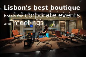 Best Boutique hotels in Lisbon for Corporate Events