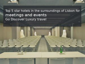 Best 5 star luxury hotels for events close to Lisbon